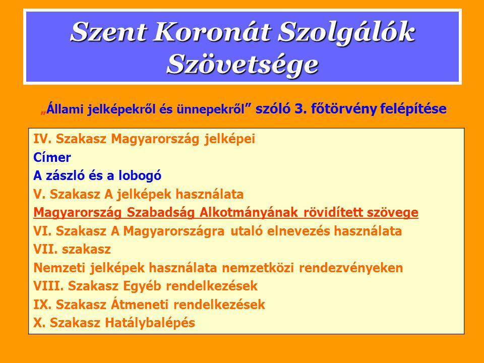 Szent Koronát Szolgálók Szövetsége IV. Szakasz Magyarország jelképei Címer A zászló és a lobogó V.