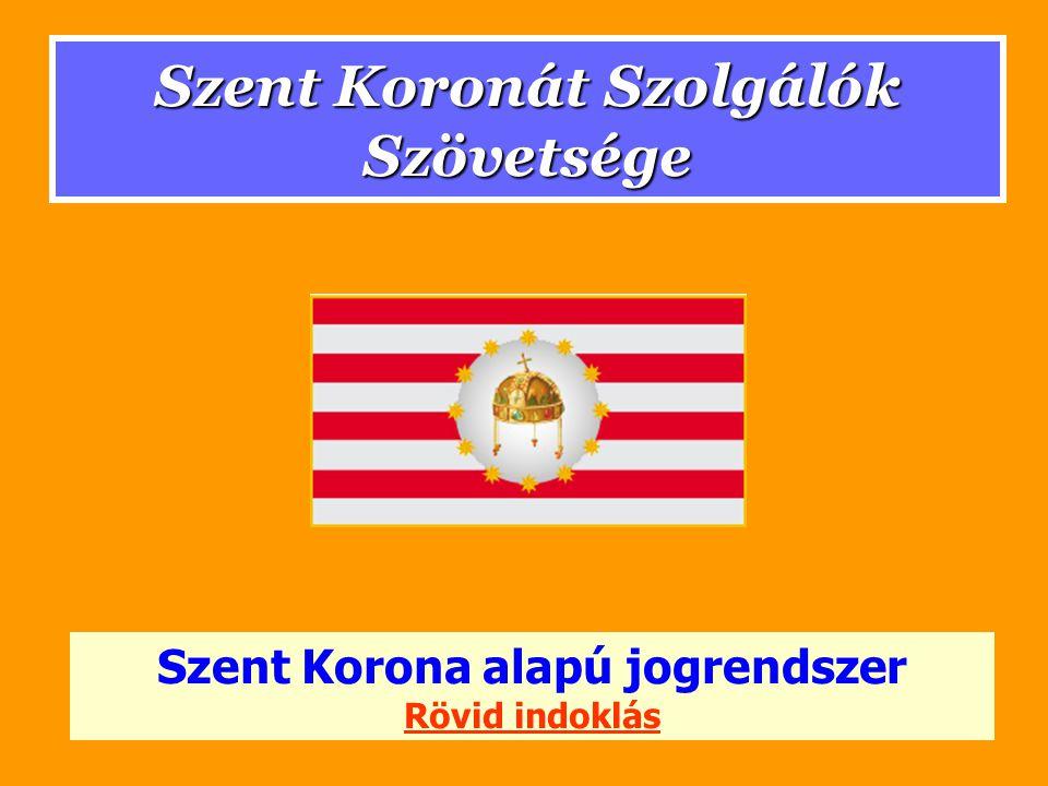 Szent Koronát Szolgálók Szövetsége Szent Korona alapú jogrendszer Rövid indoklás
