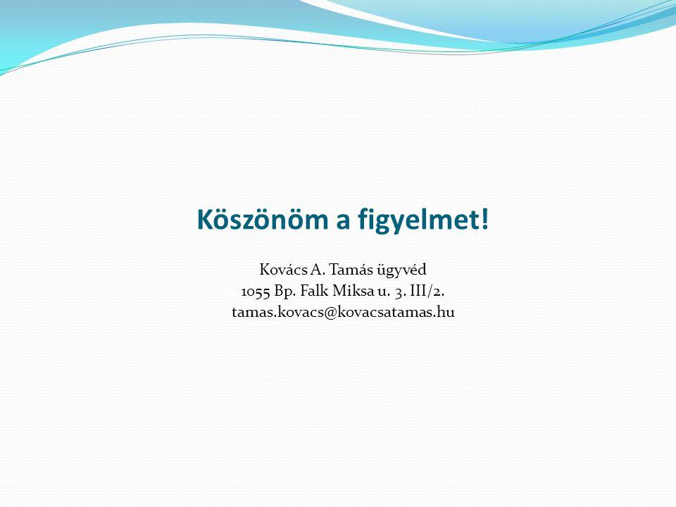 Köszönöm a figyelmet. Kovács A. Tamás ügyvéd 1055 Bp.