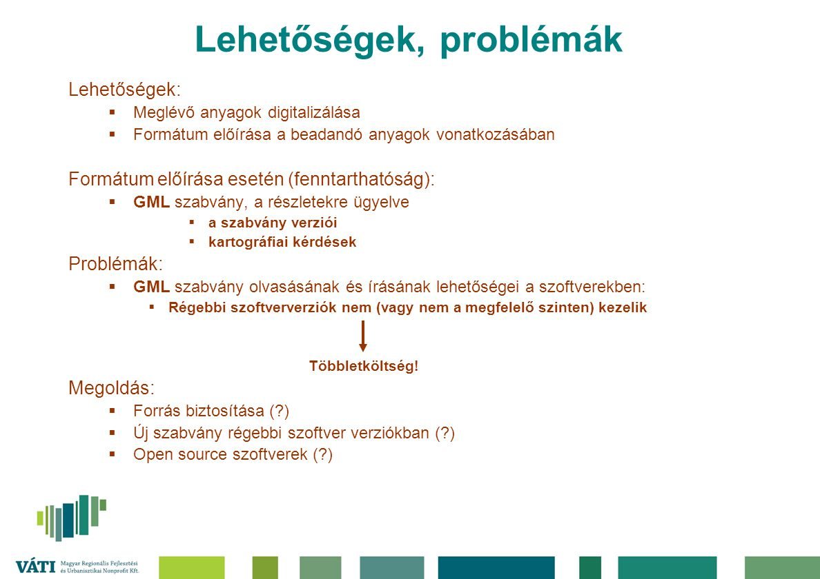 Lehetőségek, problémák Lehetőségek:  Meglévő anyagok digitalizálása  Formátum előírása a beadandó anyagok vonatkozásában Formátum előírása esetén (f