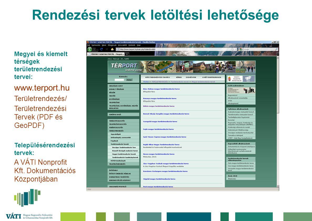 Rendezési tervek letöltési lehetősége Megyei és kiemelt térségek területrendezési tervei: www.terport.hu Területrendezés/ Területrendezési Tervek (PDF