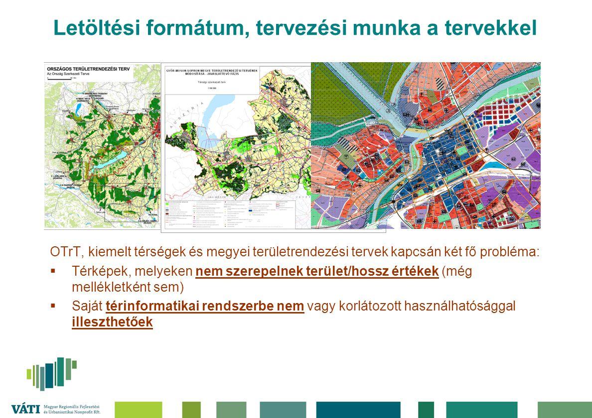 Letöltési formátum, tervezési munka a tervekkel OTrT, kiemelt térségek és megyei területrendezési tervek kapcsán két fő probléma:  Térképek, melyeken
