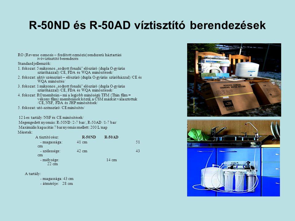 R-50ND és R-50AD víztisztító berendezések RO (Reverse osmosis – fordított ozmózis) rendszerű háztartási ivóvíztisztító berendezés Standard jellemzők: 1.
