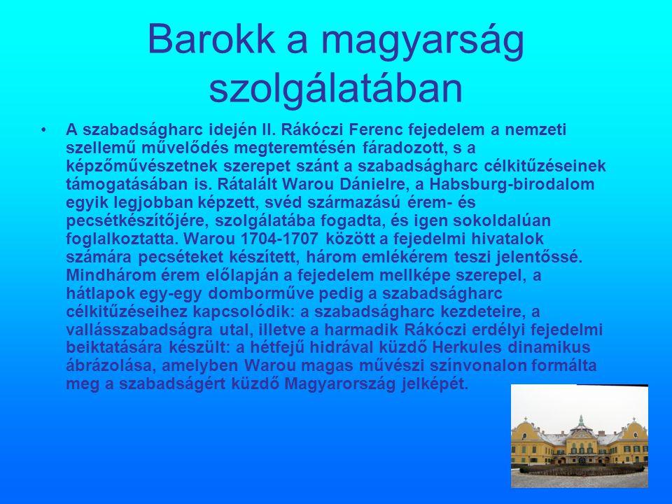 Barokk a magyarság szolgálatában A szabadságharc idején II. Rákóczi Ferenc fejedelem a nemzeti szellemű művelődés megteremtésén fáradozott, s a képzőm