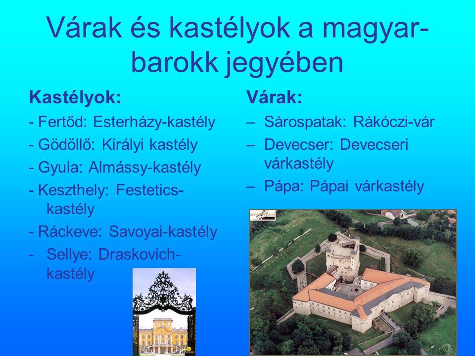Várak és kastélyok a magyar- barokk jegyében Kastélyok: - Fertőd: Esterházy-kastély - Gödöllő: Királyi kastély - Gyula: Almássy-kastély - Keszthely: F