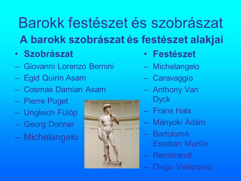Barokk festészet és szobrászat A barokk szobrászat és festészet alakjai Szobrászat –G–Giovanni Lorenzo Bernini –E–Egid Quirin Asam –C–Cosmas Damian As
