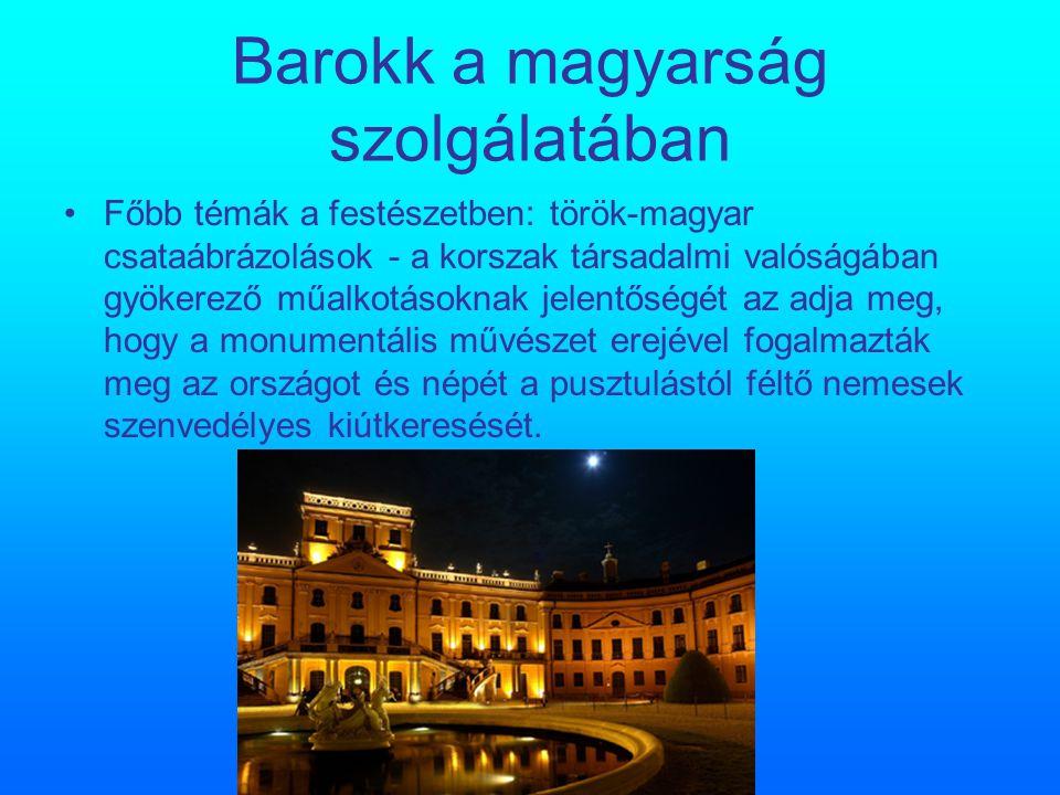 Barokk a magyarság szolgálatában Főbb témák a festészetben: török-magyar csataábrázolások - a korszak társadalmi valóságában gyökerező műalkotásoknak