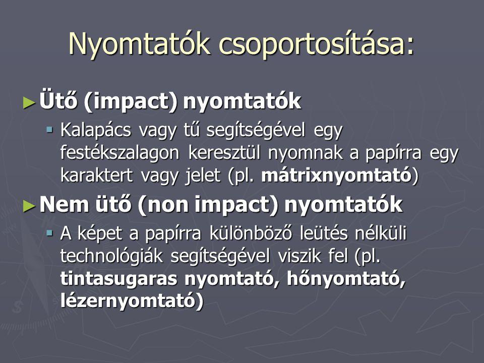 Nyomtatók csoportosítása: ► Ütő (impact) nyomtatók  Kalapács vagy tű segítségével egy festékszalagon keresztül nyomnak a papírra egy karaktert vagy j