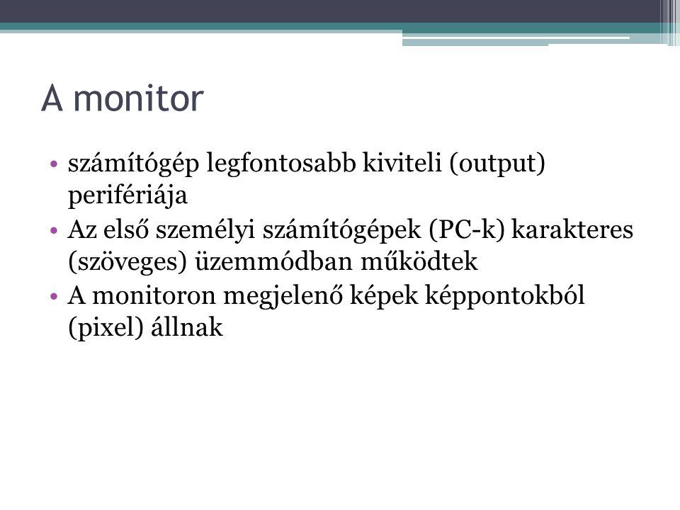 A monitor számítógép legfontosabb kiviteli (output) perifériája Az első személyi számítógépek (PC-k) karakteres (szöveges) üzemmódban működtek A monit