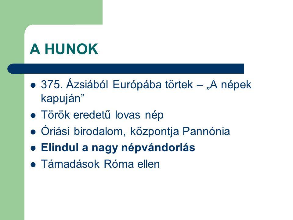 """A HUNOK 375. Ázsiából Európába törtek – """"A népek kapuján"""" Török eredetű lovas nép Óriási birodalom, központja Pannónia Elindul a nagy népvándorlás Tám"""