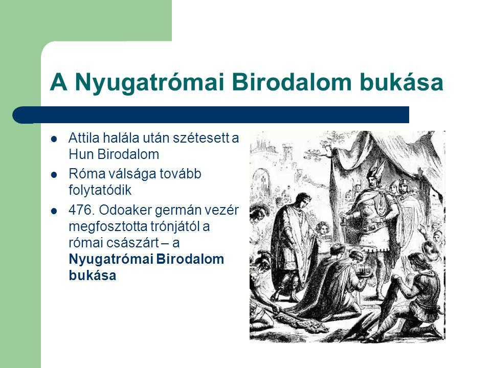 A Nyugatrómai Birodalom bukása Attila halála után szétesett a Hun Birodalom Róma válsága tovább folytatódik 476. Odoaker germán vezér megfosztotta tró