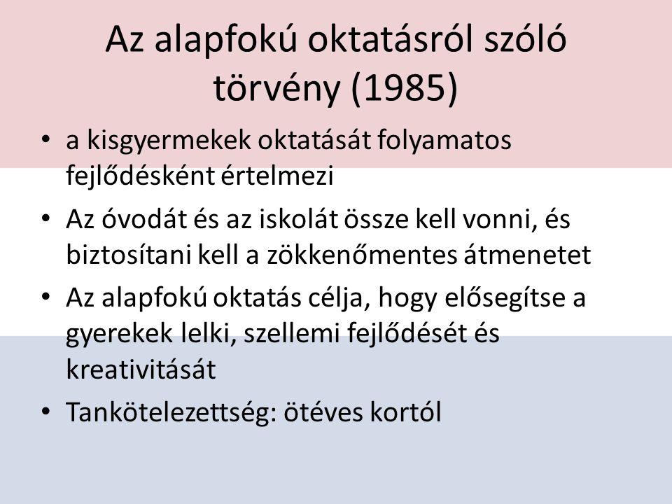 Az alapfokú oktatásról szóló törvény (1985) a kisgyermekek oktatását folyamatos fejlődésként értelmezi Az óvodát és az iskolát össze kell vonni, és biztosítani kell a zökkenőmentes átmenetet Az alapfokú oktatás célja, hogy elősegítse a gyerekek lelki, szellemi fejlődését és kreativitását Tankötelezettség: ötéves kortól