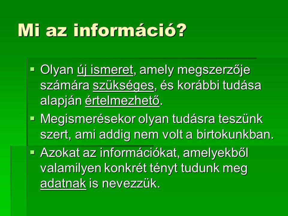 Mi az információ?  Olyan új ismeret, amely megszerzője számára szükséges, és korábbi tudása alapján értelmezhető.  Megismerésekor olyan tudásra tesz