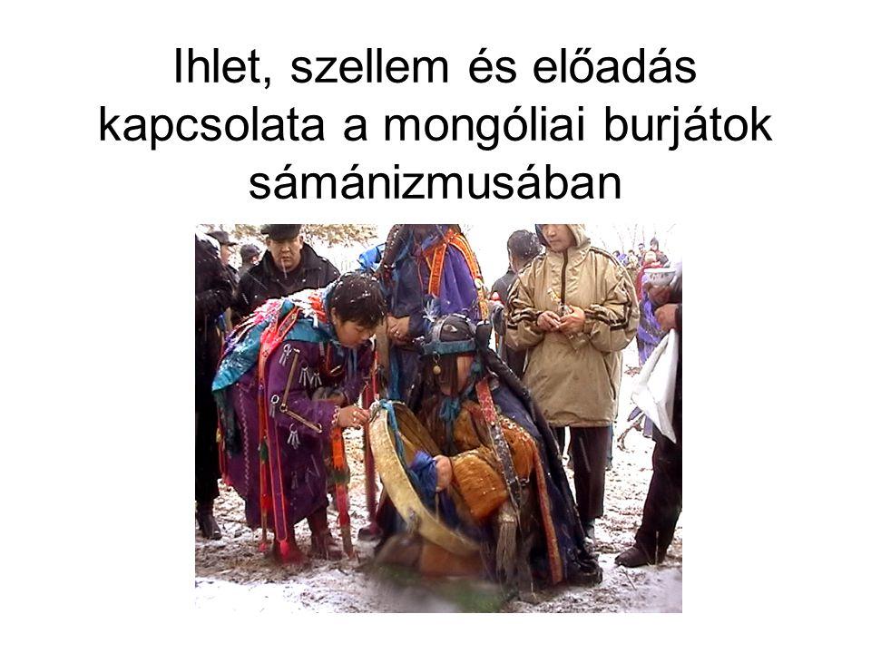 Ihlet, szellem és előadás kapcsolata a mongóliai burjátok sámánizmusában