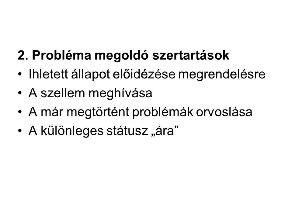 Manipuláció az ihlettel Extázis emlékek nélkül Közvetítői szerep A szellem cselekedetei és szavai: bírálhatatlanok, megkérdőjelezhetetlenek Dondogbaatariig gutaax ni 1min 51 sec magyar.divx