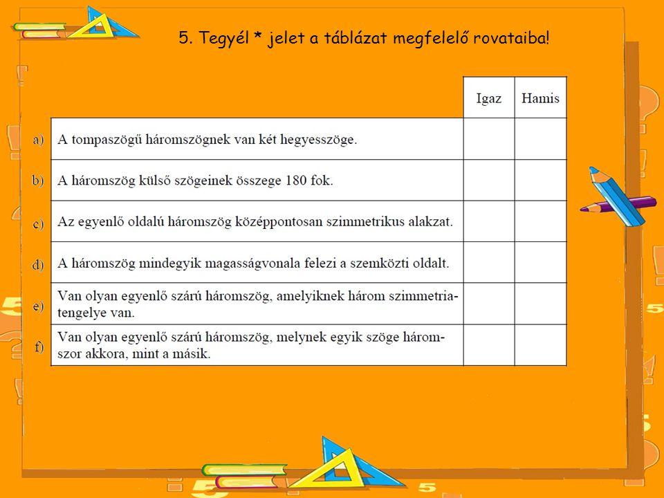 5. Tegyél * jelet a táblázat megfelelő rovataiba!
