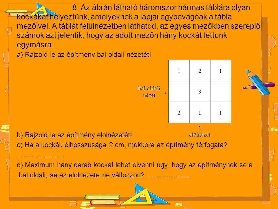 8. Az ábrán látható háromszor hármas táblára olyan kockákat helyeztünk, amelyeknek a lapjai egybevágóak a tábla mezőivel. A táblát felülnézetben látha