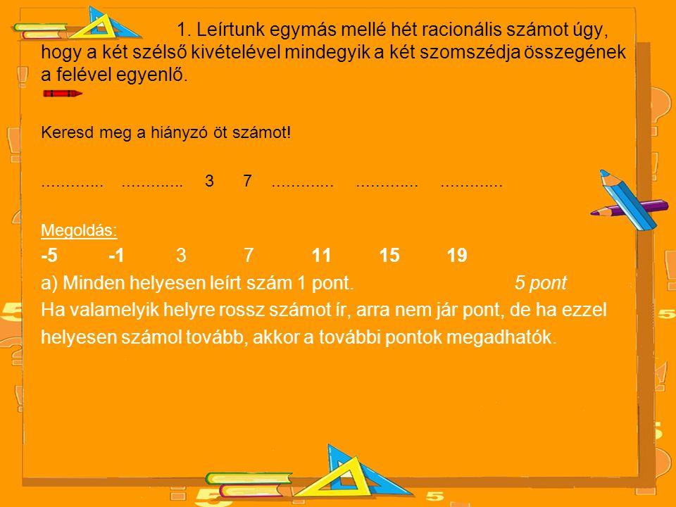 1. Leírtunk egymás mellé hét racionális számot úgy, hogy a két szélső kivételével mindegyik a két szomszédja összegének a felével egyenlő. Keresd meg