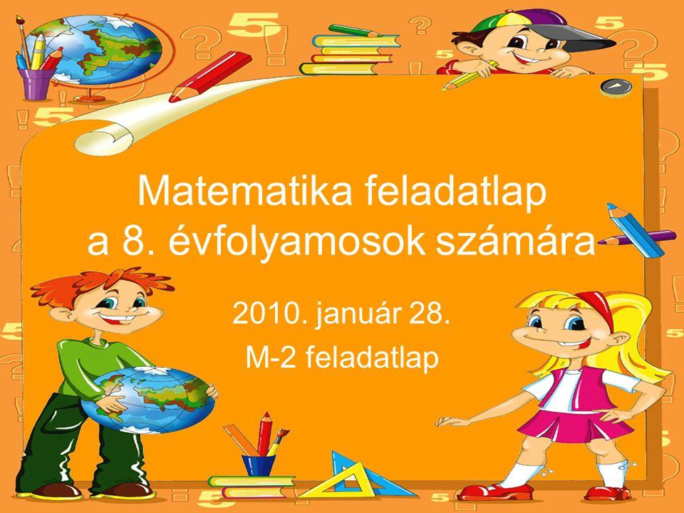 Matematika feladatlap a 8. évfolyamosok számára 2010. január 28. M-2 feladatlap