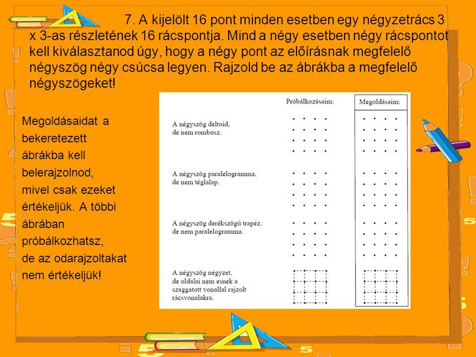 7. A kijelölt 16 pont minden esetben egy négyzetrács 3 x 3-as részletének 16 rácspontja. Mind a négy esetben négy rácspontot kell kiválasztanod úgy, h
