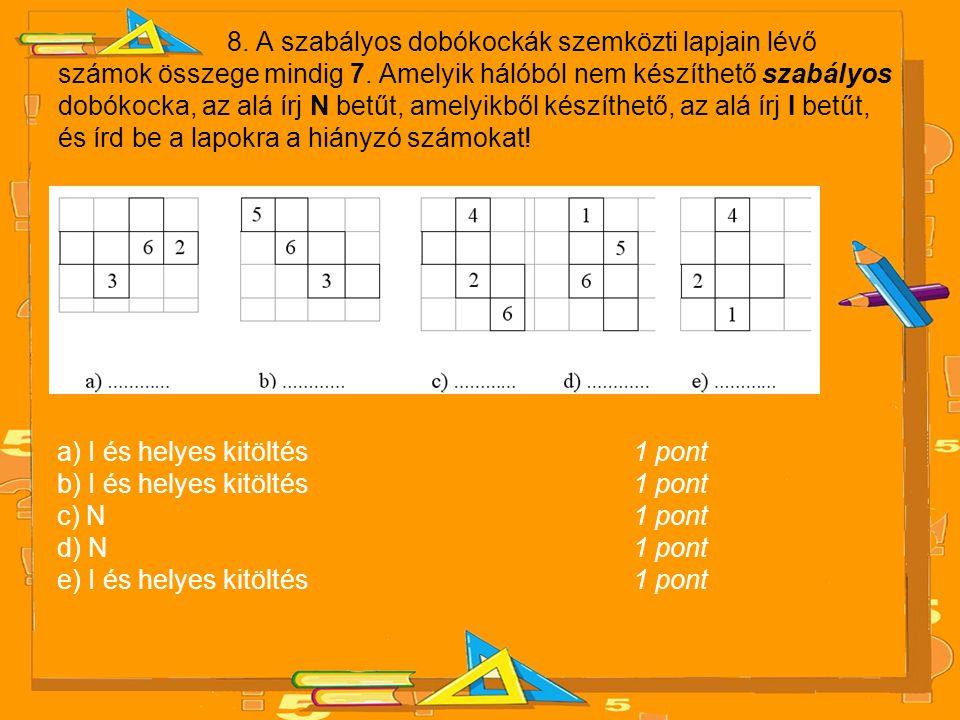 8.A szabályos dobókockák szemközti lapjain lévő számok összege mindig 7.