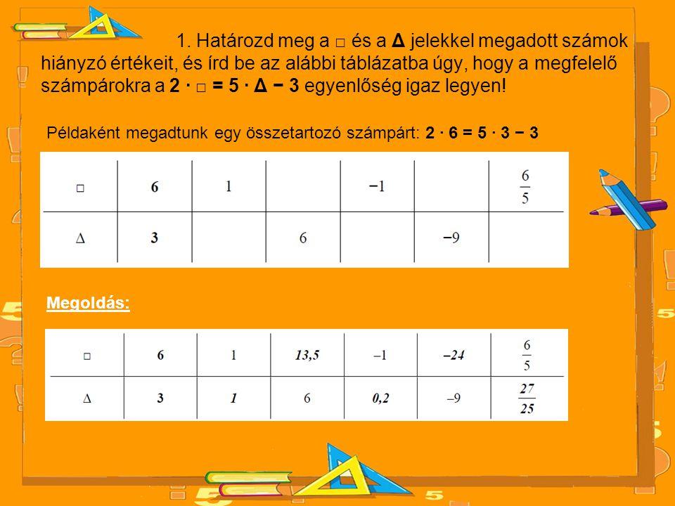 1. Határozd meg a □ és a Δ jelekkel megadott számok hiányzó értékeit, és írd be az alábbi táblázatba úgy, hogy a megfelelő számpárokra a 2 · □ = 5 · Δ