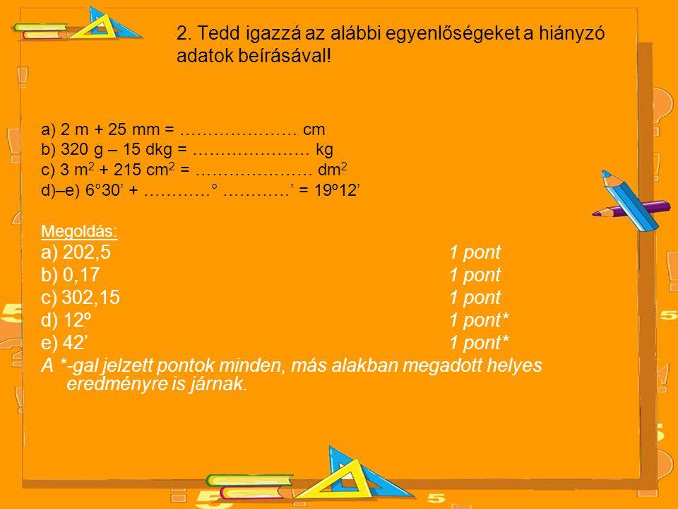 2.Tedd igazzá az alábbi egyenlőségeket a hiányzó adatok beírásával.