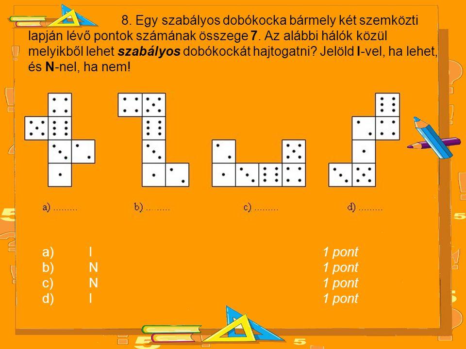8. Egy szabályos dobókocka bármely két szemközti lapján lévő pontok számának összege 7. Az alábbi hálók közül melyikből lehet szabályos dobókockát ha