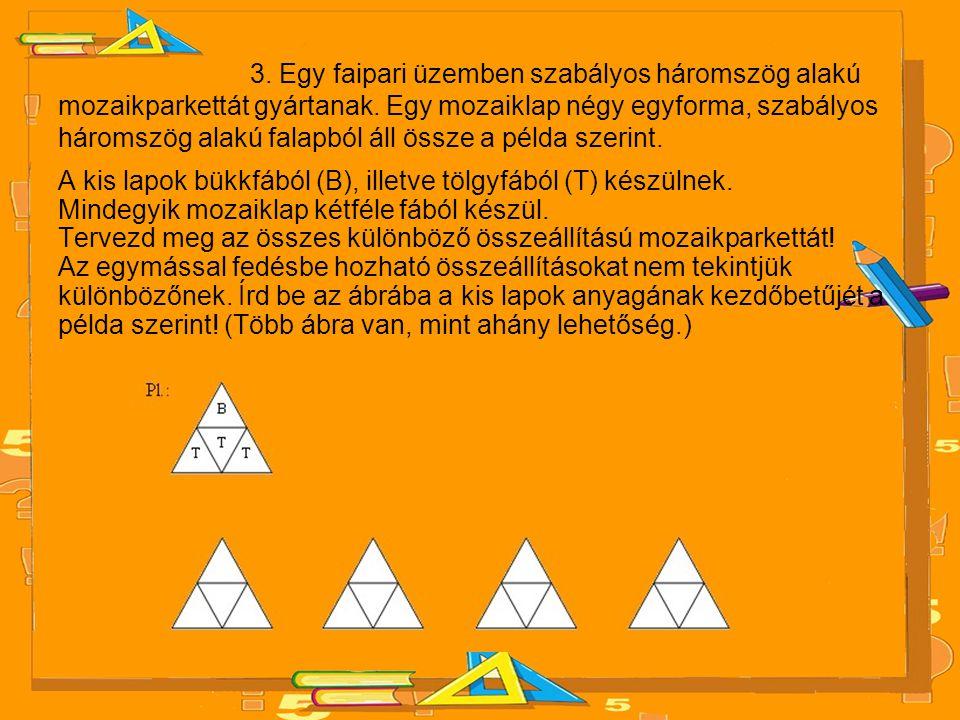3. Egy faipari üzemben szabályos háromszög alakú mozaikparkettát gyártanak. Egy mozaiklap négy egyforma, szabályos háromszög alakú falapból áll össze
