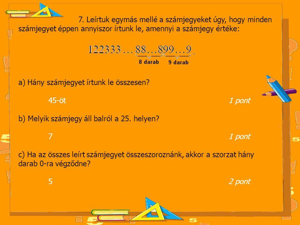 7. Leírtuk egymás mellé a számjegyeket úgy, hogy minden számjegyet éppen annyiszor írtunk le, amennyi a számjegy értéke: a) Hány számjegyet írtunk le