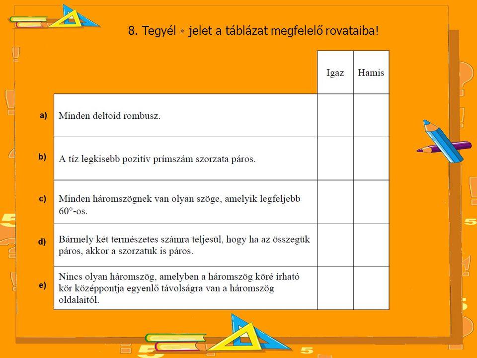 8. Tegyél ∗ jelet a táblázat megfelelő rovataiba!