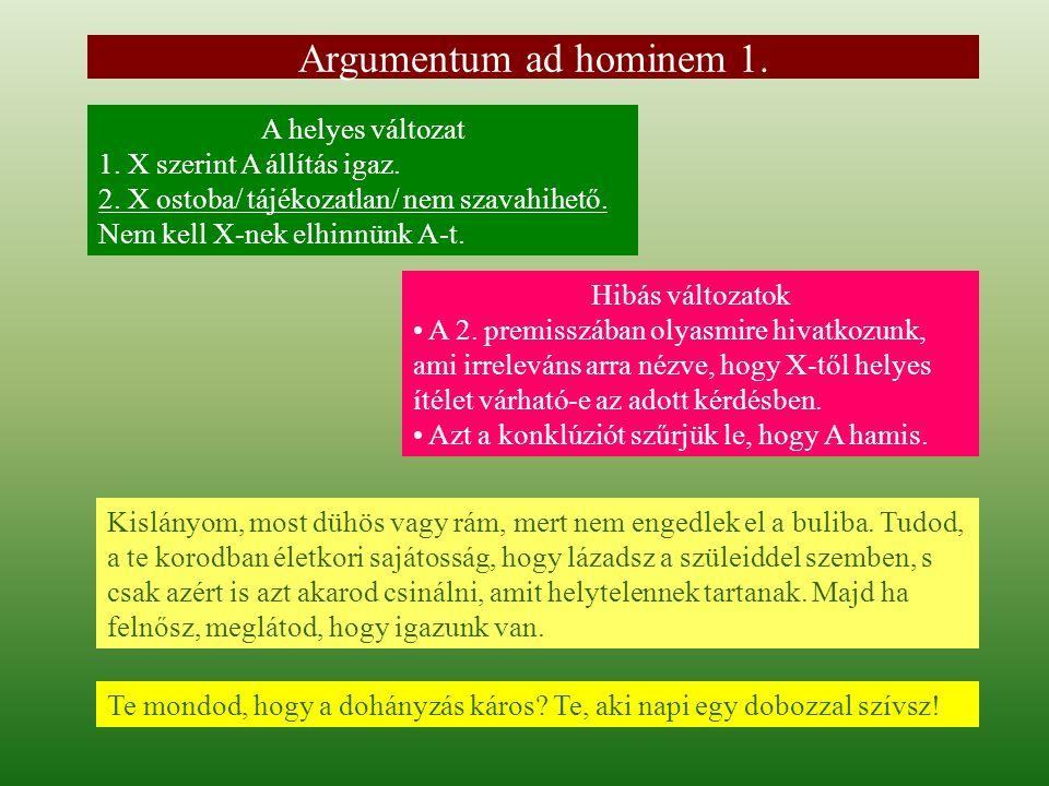Argumentum ad hominem 1. A helyes változat 1. X szerint A állítás igaz.