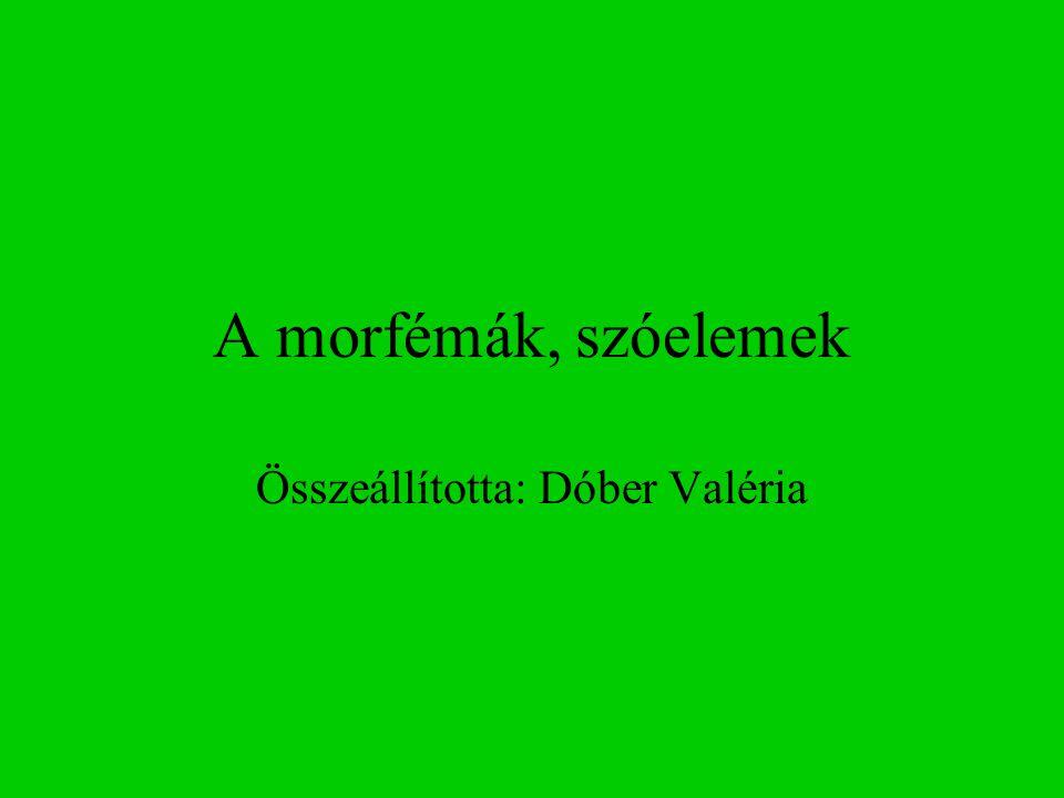 A morfémák, szóelemek Összeállította: Dóber Valéria