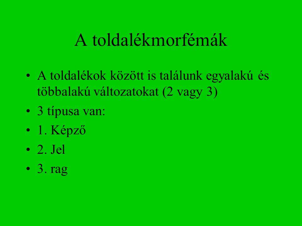A toldalékmorfémák A toldalékok között is találunk egyalakú és többalakú változatokat (2 vagy 3) 3 típusa van: 1.