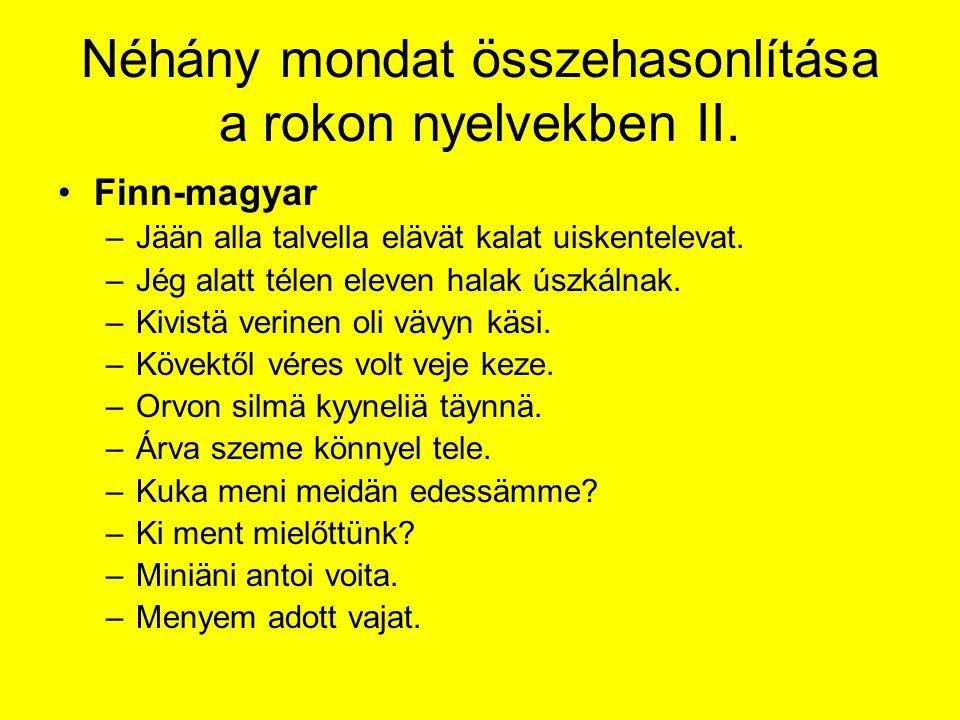 Néhány mondat összehasonlítása a rokon nyelvekben II. Finn-magyar –Jään alla talvella elävät kalat uiskentelevat. –Jég alatt télen eleven halak úszkál