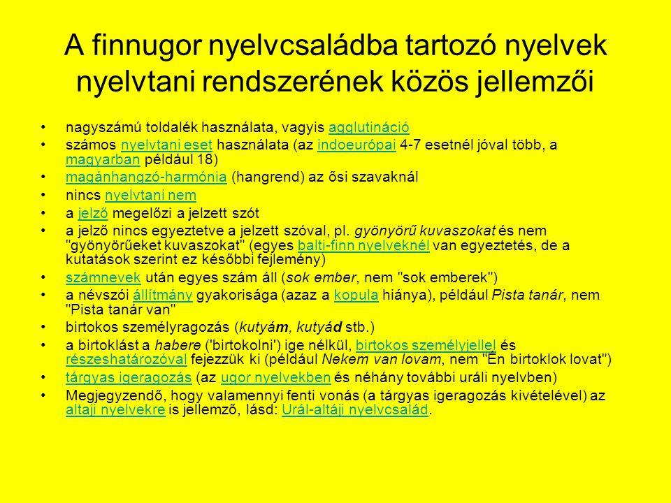 A finnugor nyelvcsaládba tartozó nyelvek nyelvtani rendszerének közös jellemzői nagyszámú toldalék használata, vagyis agglutinációagglutináció számos