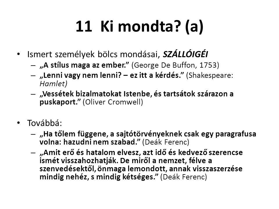 """11 Ki mondta? (a) Ismert személyek bölcs mondásai, SZÁLLÓIGÉI – """"A stílus maga az ember."""" (George De Buffon, 1753) – """"Lenni vagy nem lenni? – ez itt a"""