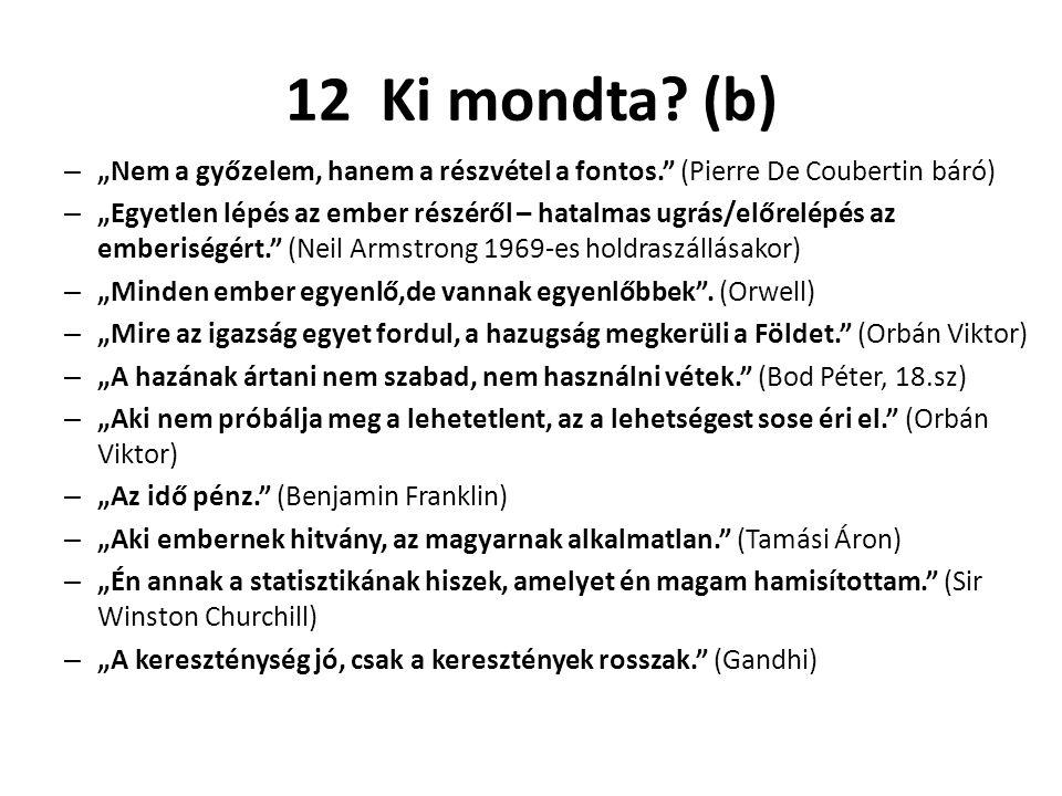 """12 Ki mondta? (b) – """"Nem a győzelem, hanem a részvétel a fontos."""" (Pierre De Coubertin báró) – """"Egyetlen lépés az ember részéről – hatalmas ugrás/előr"""