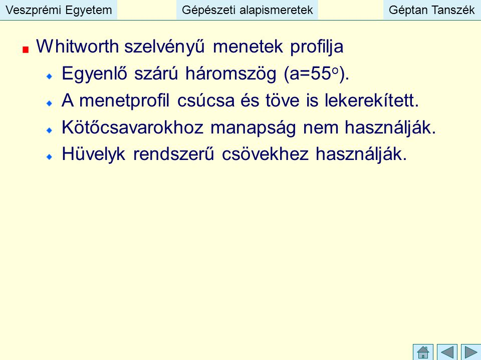 Veszprémi EgyetemGépészeti alapismeretekGéptan TanszékVeszprémi EgyetemGépészeti alapismeretekGéptan Tanszék Whitworth szelvényű menetek profilja Egye