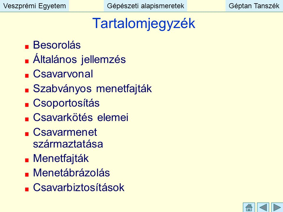 Veszprémi EgyetemGépészeti alapismeretekGéptan TanszékVeszprémi EgyetemGépészeti alapismeretekGéptan Tanszék Tartalomjegyzék Besorolás Általános jelle