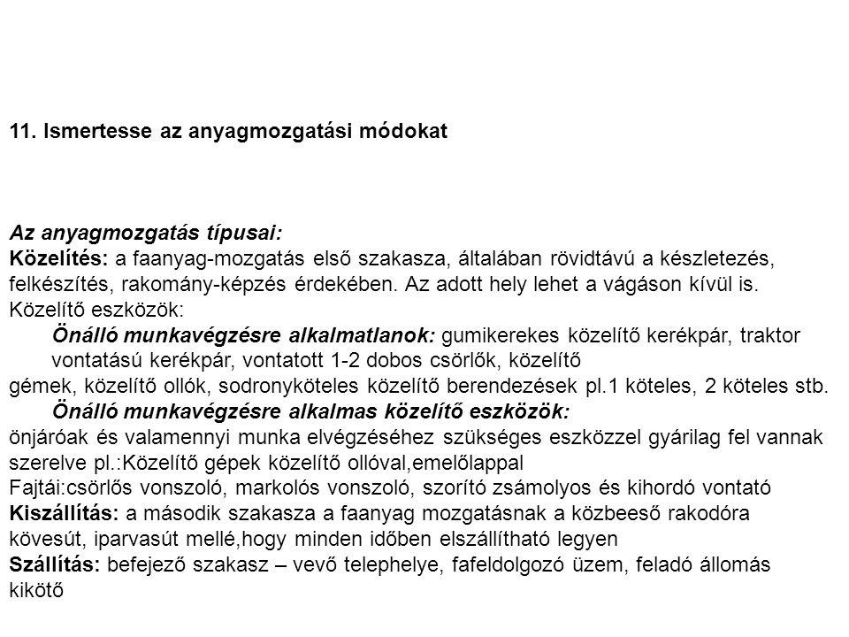 11. Ismertesse az anyagmozgatási módokat Az anyagmozgatás típusai: Közelítés: a faanyag-mozgatás első szakasza, általában rövidtávú a készletezés, fel