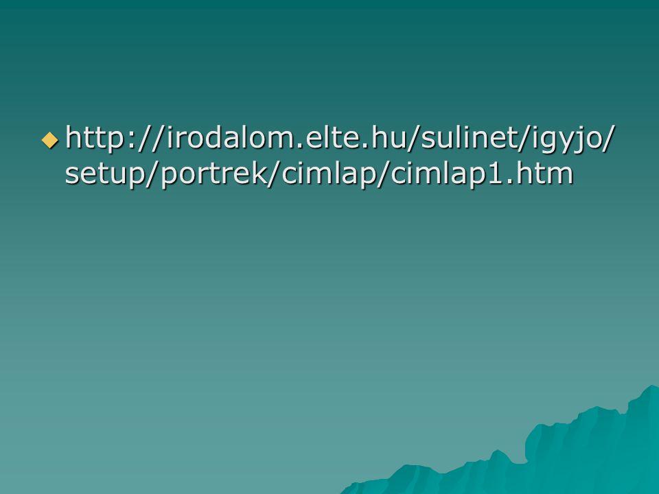  http://irodalom.elte.hu/sulinet/igyjo/ setup/portrek/cimlap/cimlap1.htm