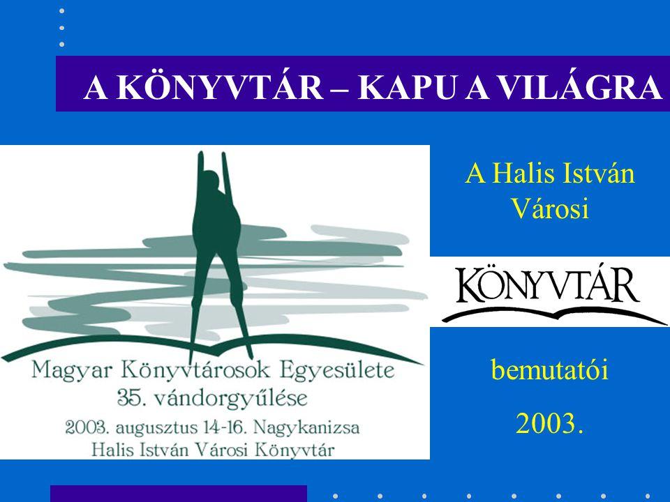 A KÖNYVTÁR – KAPU A VILÁGRA A Halis István Városi bemutatói 2003.