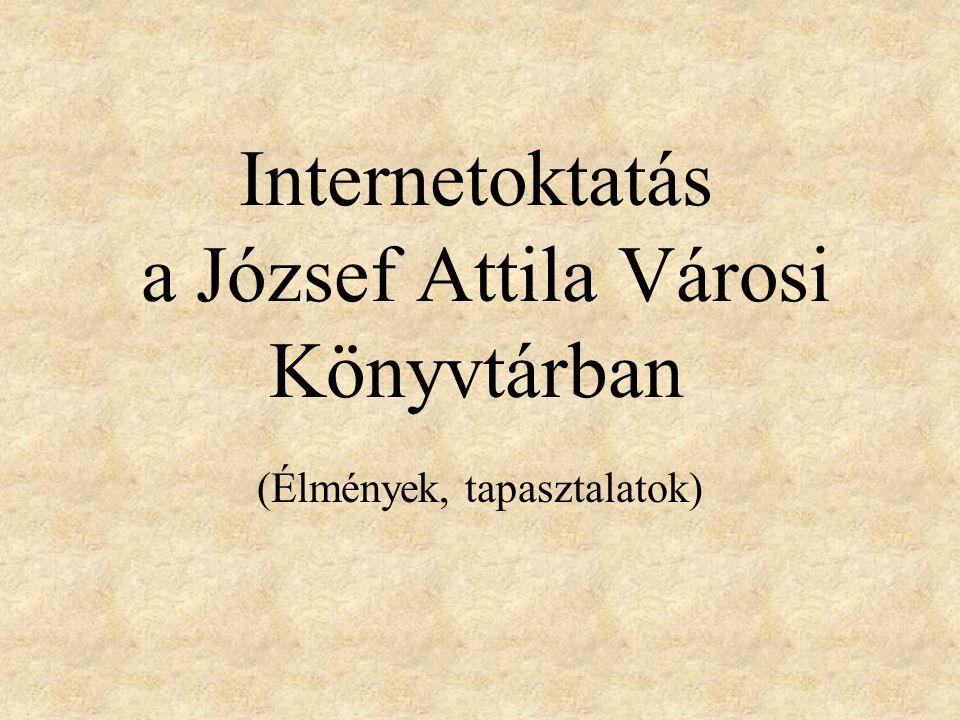 Internetoktatás a József Attila Városi Könyvtárban (Élmények, tapasztalatok)
