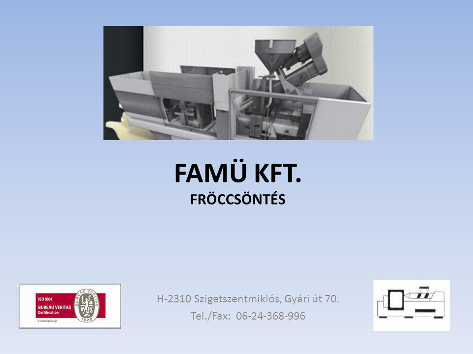 FAMÜ KFT. FRÖCCSÖNTÉS H-2310 Szigetszentmiklós, Gyári út 70. Tel./Fax: 06-24-368-996