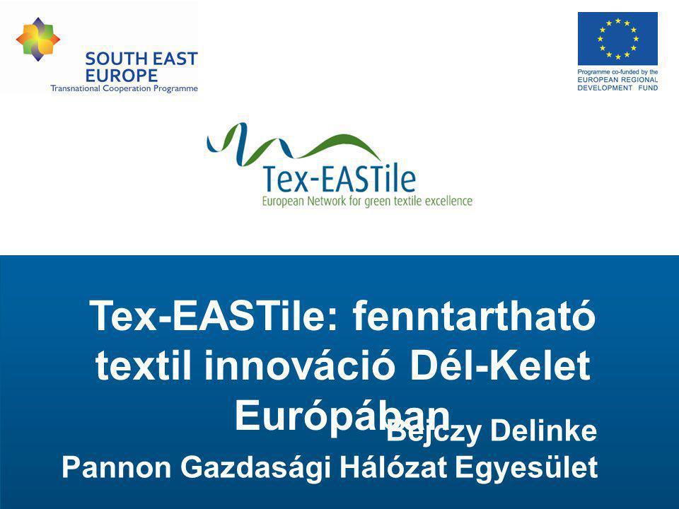 Tex-EASTile: fenntartható textil innováció Dél-Kelet Európában Bejczy Delinke Pannon Gazdasági Hálózat Egyesület