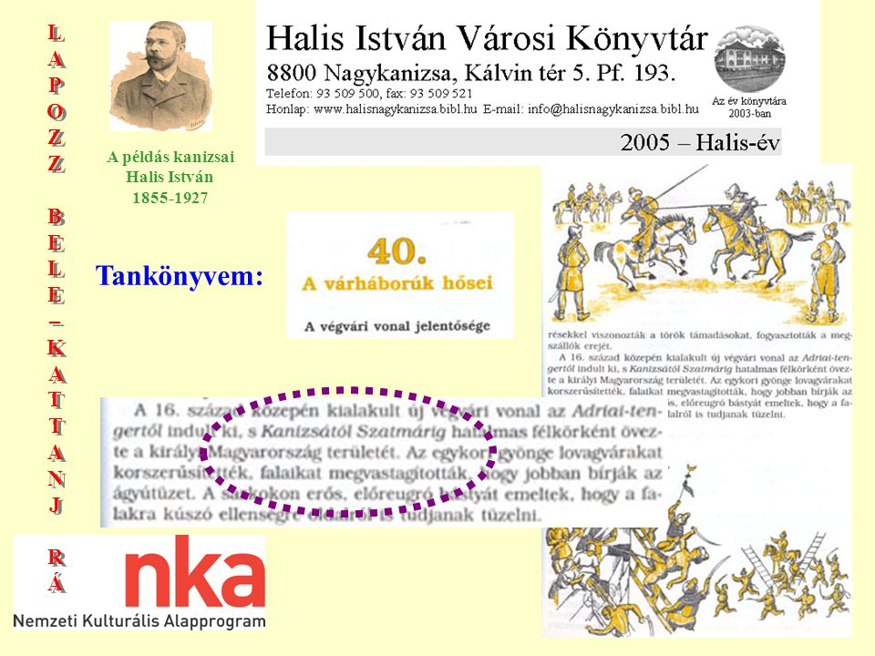 LAPOZZBELE–KATTANJRÁLAPOZZBELE–KATTANJRÁ LAPOZZBELE–KATTANJRÁLAPOZZBELE–KATTANJRÁ A példás kanizsai Halis István 1855-1927 1469-től Mátyás királyé, várnagya Magyar Balázs 1566-ban a török megtámadja Kanizsa várát, de Both Gáspárnak sikerül megvédenie a várat.