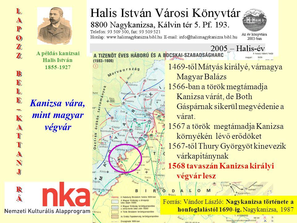 """LAPOZZBELE–KATTANJRÁLAPOZZBELE–KATTANJRÁ LAPOZZBELE–KATTANJRÁLAPOZZBELE–KATTANJRÁ A példás kanizsai Halis István 1855-1927 Kanizsa vára, mint a Kanizsai főkapitányság székhelye 1566-1600 A """"Kanizsai főkapitányság a Balaton és Dráva közt, a török támadás feltartóztatása érdekében létrehozott védelmi vonal kanizsai székhelyű parancsnoksága."""