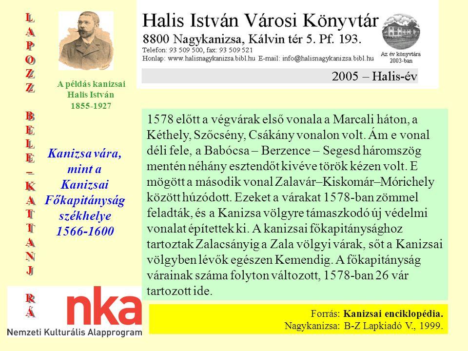 LAPOZZBELE–KATTANJRÁLAPOZZBELE–KATTANJRÁ LAPOZZBELE–KATTANJRÁLAPOZZBELE–KATTANJRÁ A példás kanizsai Halis István 1855-1927 1578 előtt a végvárak első vonala a Marcali háton, a Kéthely, Szőcsény, Csákány vonalon volt.
