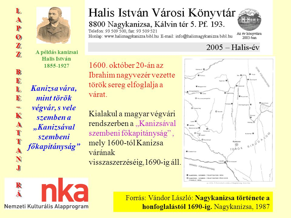 LAPOZZBELE–KATTANJRÁLAPOZZBELE–KATTANJRÁ LAPOZZBELE–KATTANJRÁLAPOZZBELE–KATTANJRÁ A példás kanizsai Halis István 1855-1927 KISLEXIKON Bagdal: Kanizsa mezőváros egykor erődített részét, ami a vár falain kívül esett, s aminek helye még 1664-ben is jól látszott, a törökök Bagdal külvárosnak nevezték.